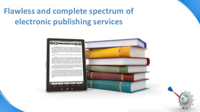 Flawless and complete spectrum of electronic publishing services
