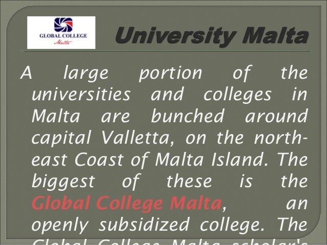 A large portion of the universities and colleges in Malta are bunched around capital Valletta, on the north- east Coast of...