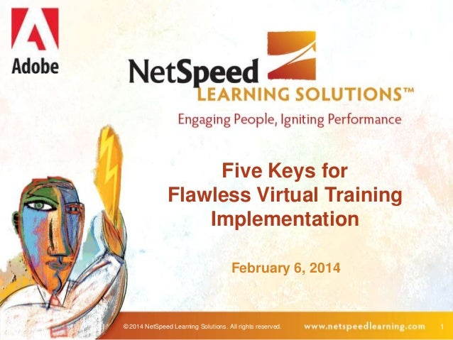 Five Keys for Flawless Virtual Training Implementation February 6, 2014  © 2014 NetSpeed Learning Solutions. All rights re...