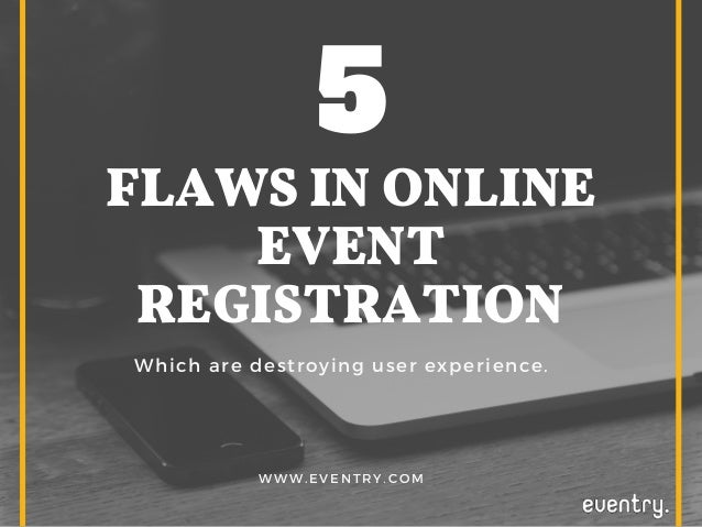 FLAWS IN ONLINE EVENT REGISTRATION Which are destroying user experience. WWW.EVENTRY.COM 5