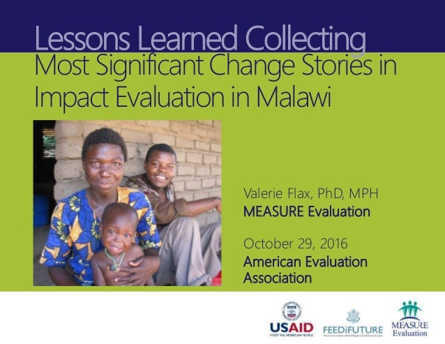 Lessons Learned Collecting Most Significant Change Stories in Impact Evaluation in Malawi Valerie Flax, PhD, MPH MEASURE E...