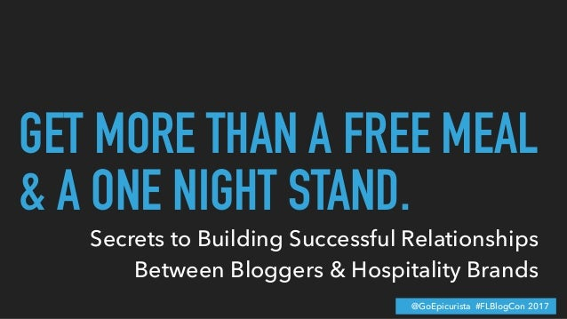 GET MORE THAN A FREE MEAL & A ONE NIGHT STAND. @GoEpicurista #FLBlogCon 2017 Secrets to Building Successful Relationships ...