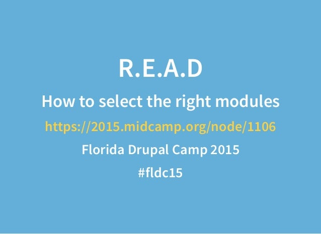 R.E.A.D How to select the right modules https://2015.midcamp.org/node/1106 Florida Drupal Camp 2015 #fldc15