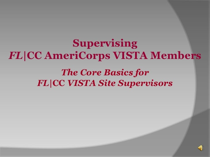 SupervisingFL CC AmeriCorps VISTA Members        The Core Basics for    FL CC VISTA Site Supervisors