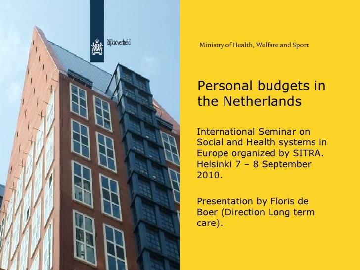 Personal budgets in the Netherlands <ul><li>International Seminar on Social and Health systems in Europe organized by SITR...