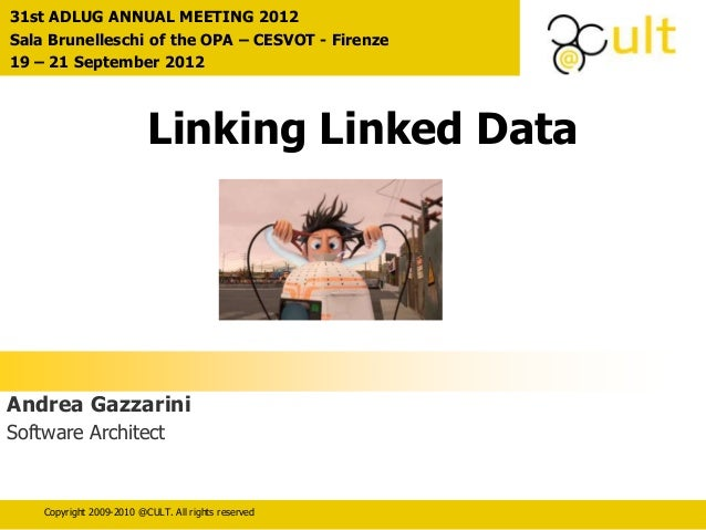 31st ADLUG ANNUAL MEETING 2012  Sala Brunelleschi of the OPA – CESVOT - Firenze  19 – 21 September 2012  Linking Linked Da...