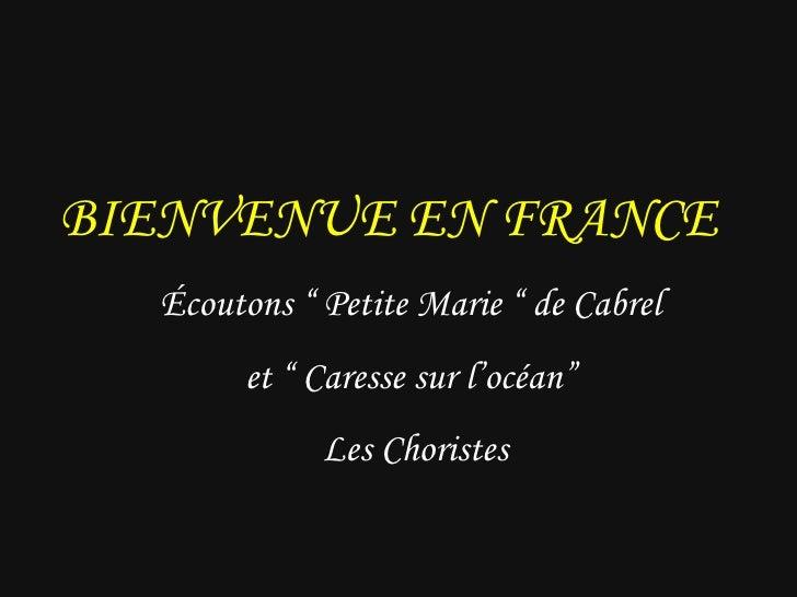 """BIENVENUE EN FRANCE Écoutons """" Petite Marie """" de Cabrel  et """"  Caresse sur l'océan""""  Les Choristes"""