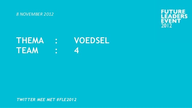 8 NOVEMBER 2012THEMA             :   VOEDSELTEAM              :   4TWITTER MEE MET #FLE2012