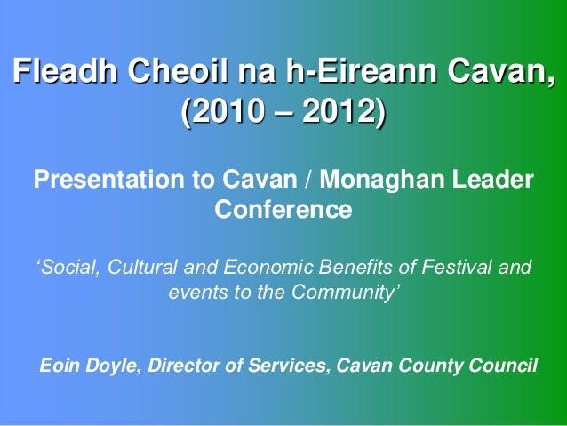 Fleadh Cheoil na h-Eireann Cavan,         (2010 – 2012) Presentation to Cavan / Monaghan Leader                Conference ...