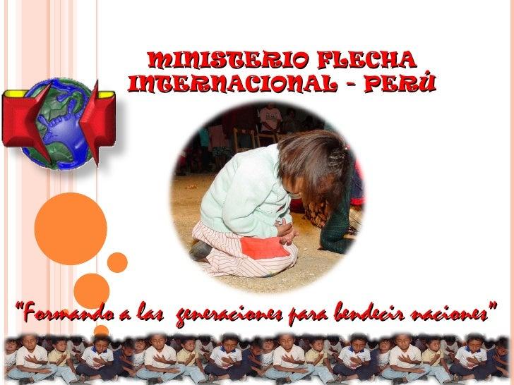 """MINISTERIO FLECHA INTERNACIONAL - PERÚ """" Formando a las  generaciones para bendecir naciones"""""""