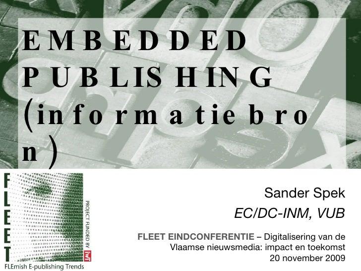 EMBEDDED PUBLISHING (informatiebron) Sander Spek EC/DC-INM, VUB FLEET EINDCONFERENTIE  –  Digitalisering van de Vlaamse ni...