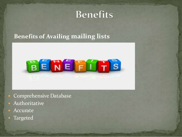Benefits of Availing mailing lists  Comprehensive Database  Authoritative  Accurate  Targeted
