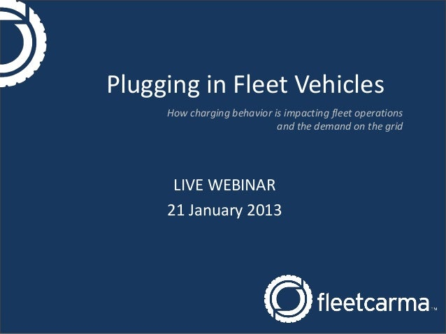 Plugging in Fleet Vehicles     How charging behavior is impacting fleet operations                            and the dema...