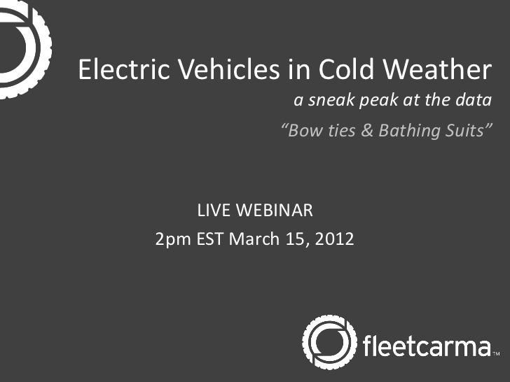 """Electric Vehicles in Cold Weather                     a sneak peak at the data                   """"Bow ties & Bathing Suits..."""