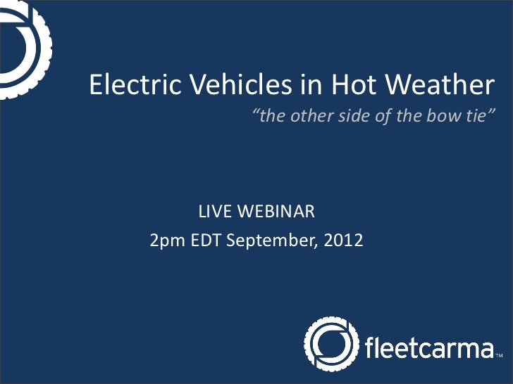 "Electric Vehicles in Hot Weather              ""the other side of the bow tie""         LIVE WEBINAR    2pm EDT September, 2..."