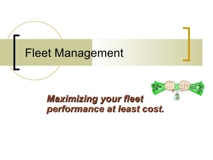 Fleet Management   Maximizing your fleet   performance at least cost.