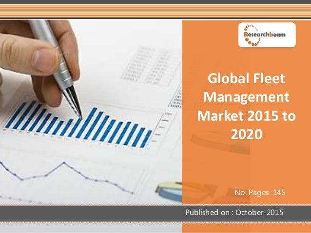 Global Fleet Management Market 2015 to 2020 No. Pages :145 Published on : October-2015
