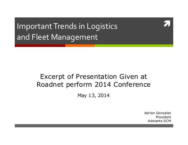  Adrian Gonzalez President Adelante SCM Important  Trends  in  Logistics   and  Fleet  Management   Excerpt...