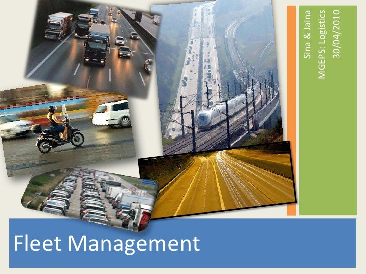 Fleet Management<br />Sina & Jaina<br />MGEPS: Logistics<br />30/04/2010<br />
