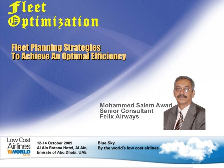 Fleet Planning Strategies  To Achieve An Optimal Efficiency Mohammed Salem Awad Senior Consultant  Felix Airways Fleet Opt...