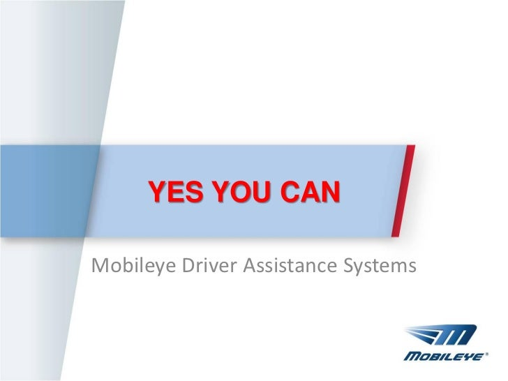 YES YOU CANMobileye Driver Assistance Systems