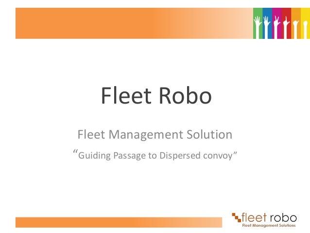 "Fleet Robo Fleet Management Solution""Guiding Passage to Dispersed convoy"""