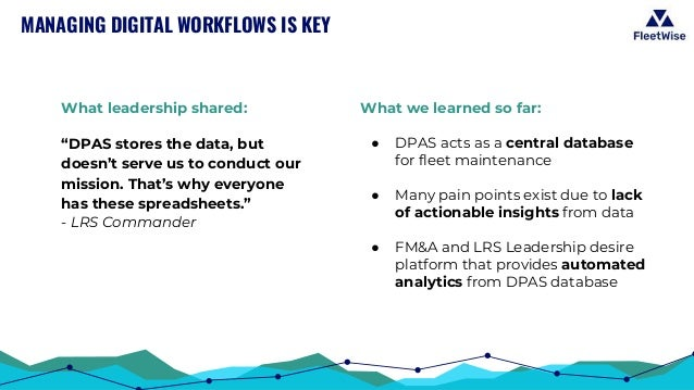 MANAGING DIGITAL WORKFLOWS IS KEY What we learned so far: ● DPAS acts as a central database for fleet maintenance ● Many p...