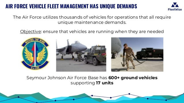AIR FORCE VEHICLE FLEET MANAGEMENT HAS UNIQUE DEMANDS Seymour Johnson Air Force Base has 600+ ground vehicles supporting 1...
