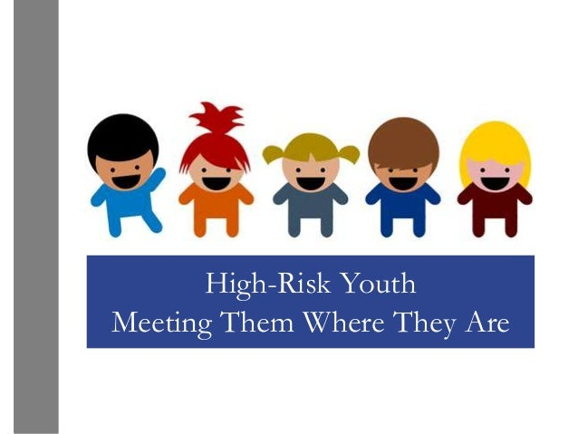 High-Risk YouthMeeting Them Where They Are