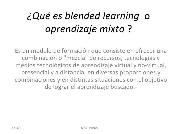 ¿Qué es blended learning  o  aprendizaje mixto  ? Es un modelo de formación que consiste en ofrecer una combinación o &quo...