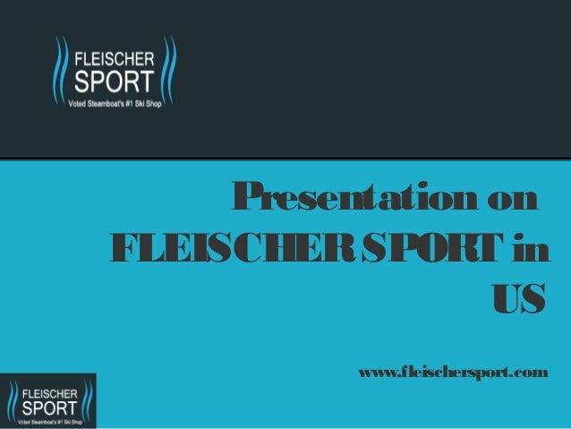 Presentation onFLEISCHER SPORT in                  US           www.fleischersport.com