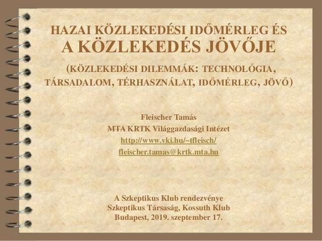 Fleischer Tamás MTA KRTK Világgazdasági Intézet http://www.vki.hu/~tfleisch/ fleischer.tamas@krtk.mta.hu A Szkeptikus Klub...