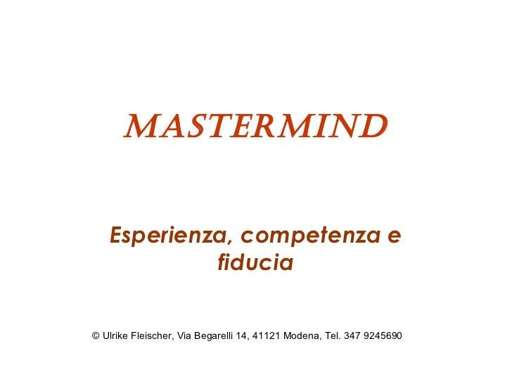 MasterMind   Esperienza, competenza e            fiducia© Ulrike Fleischer, Via Begarelli 14, 41121 Modena, Tel. 347 9245690