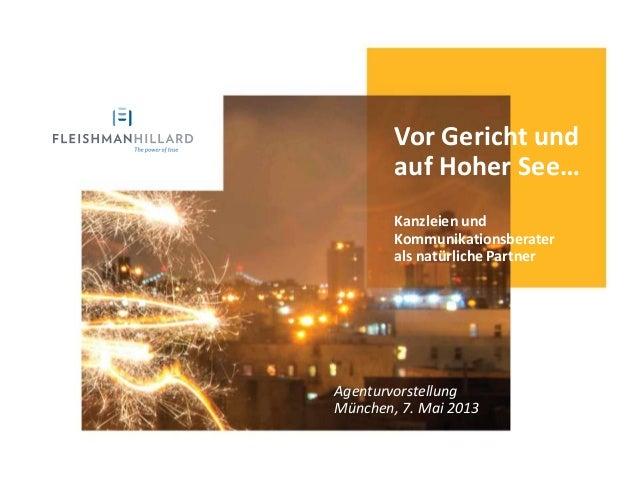 Vor Gericht undauf Hoher See…Kanzleien undKommunikationsberaterals natürliche PartnerAgenturvorstellungMünchen, 7. Mai 2013