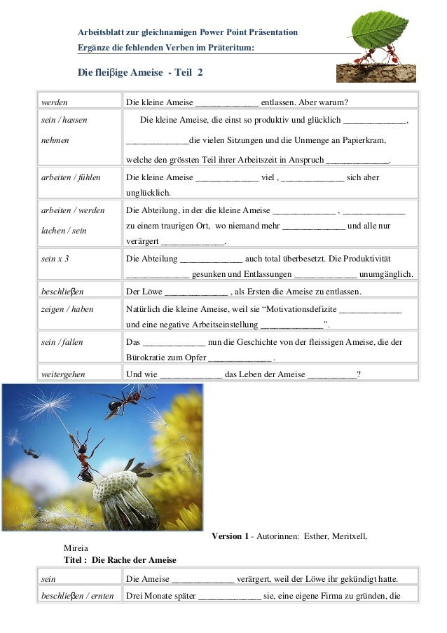 Arbeitsblatt zur gleichnamigen Power Point Präsentation Ergänze die fehlenden Verben im Präteritum: Die fleiβige Ameise - ...