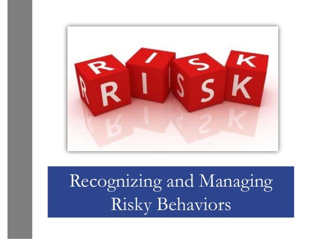 Recognizing and Managing    Risky Behaviors