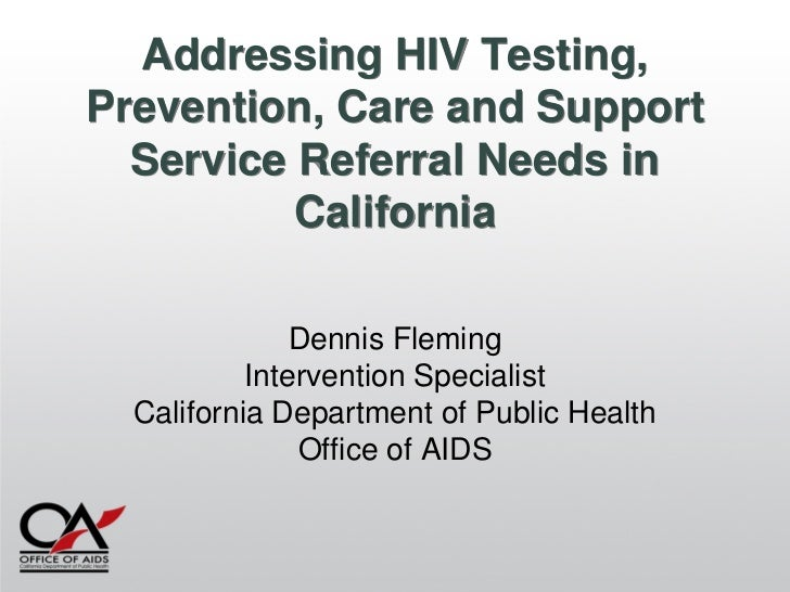 Addressing HIV Testing,Prevention, Care and Support  Service Referral Needs in          California               Dennis Fl...