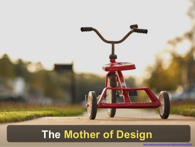 https://pixabay.com/en/tricycle-red-childhood-toy-fun-691587/ The Mother of Design