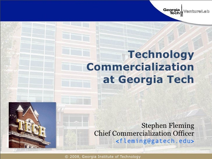 Technology            Commercialization              at Georgia Tech                                Stephen Fleming       ...