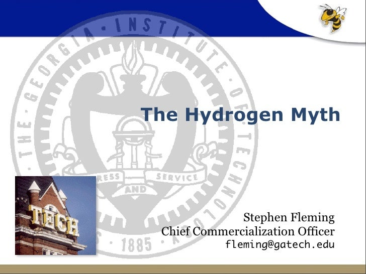 The Hydrogen Myth                   Stephen Fleming  Chief Commercialization Officer             fleming@gatech.edu