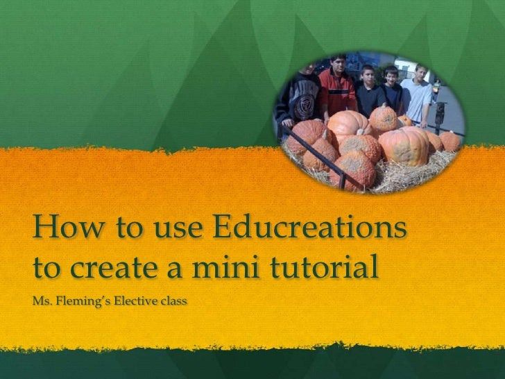 How to use Educreationsto create a mini tutorialMs. Fleming's Elective class