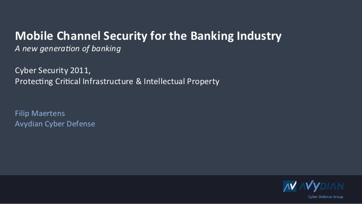 Mobile	  Channel	  Security	  for	  the	  Banking	  Industry	  A	  new	  genera)on	  of	  banking	  	  Cyber	  Security	  ...