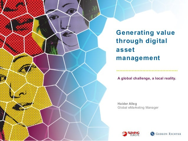 Generating value through digital asset management A global challenge, a local reality. Haider Alleg Global eMarketing Mana...