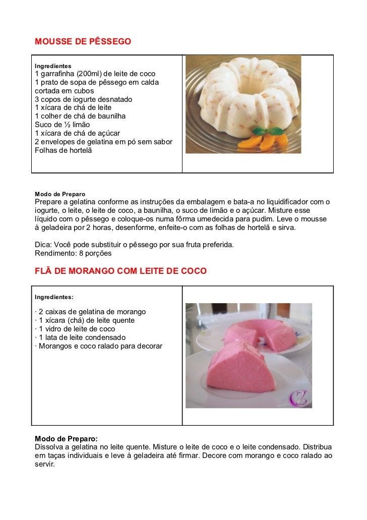 MOUSSE DE PÊSSEGOIngredientes1 garrafinha (200ml) de leite de coco1 prato de sopa de pêssego em caldacortada em cubos3 cop...