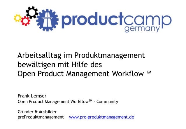 Arbeitsalltag im Produktmanagement bewältigen mit Hilfe des Open Product Management Workflow ™ Frank Lemser Open Product M...