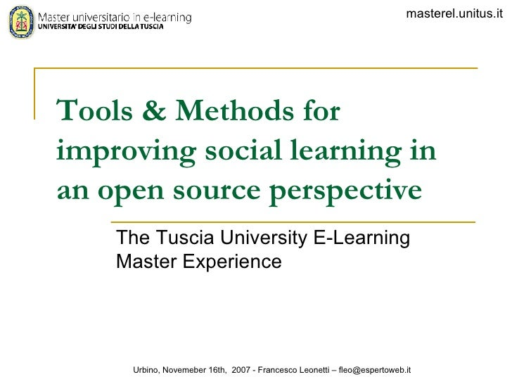 Tools & Methods for improving social learning in an open source perspective The  Tuscia University E-Learning Master  Expe...