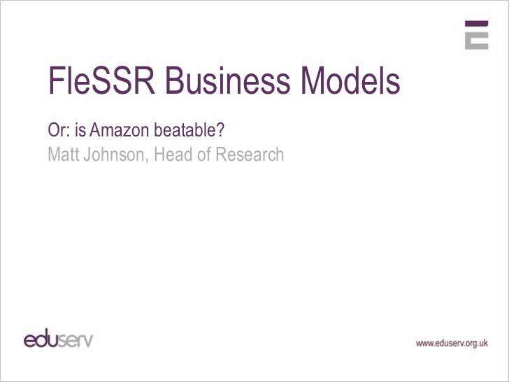 FleSSR Business Models<br />Or: is Amazon beatable?<br />Matt Johnson, Head of Research<br />