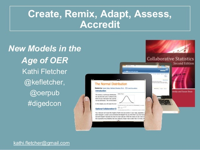 Create, Remix, Adapt, Assess,                 AccreditNew Models in the  Age of OER    Kathi Fletcher    @kefletcher,     ...