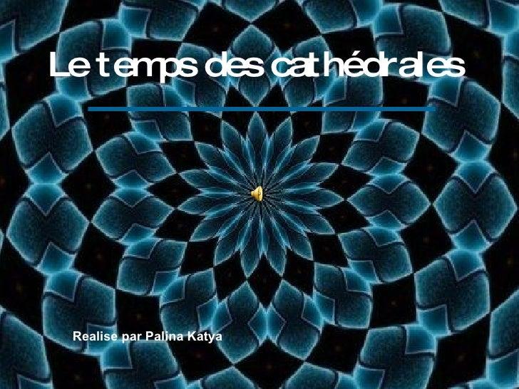 Le temps des cathédrales Realise par Palina Katya