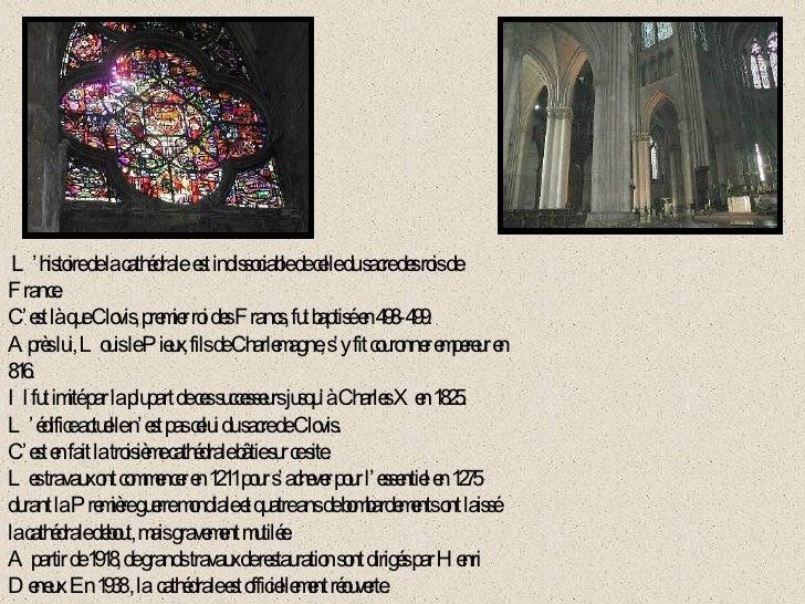 L'histoire de la cathédrale  est indissociable de celle du sacre des rois de France. C'est là que Clovis, premier roi des ...